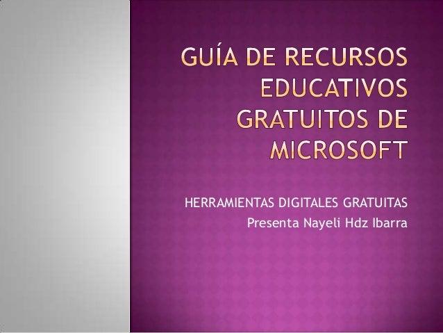 HERRAMIENTAS DIGITALES GRATUITAS        Presenta Nayeli Hdz Ibarra