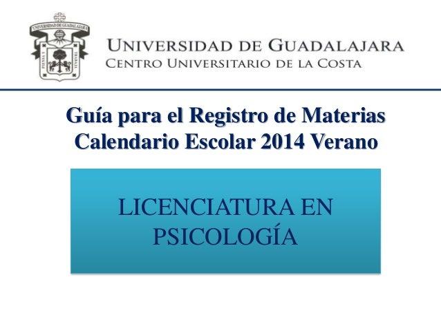 Guía para el Registro de Materias Calendario Escolar 2014 Verano LICENCIATURA EN PSICOLOGÍA