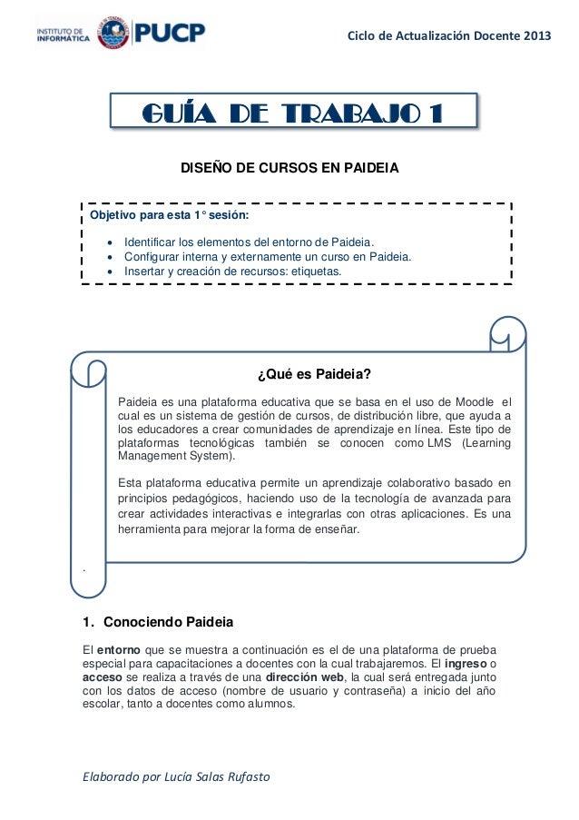Ciclo de Actualización Docente 2013 Elaborado por Lucía Salas Rufasto DISEÑO DE CURSOS EN PAIDEIA . 1. Conociendo Paideia ...