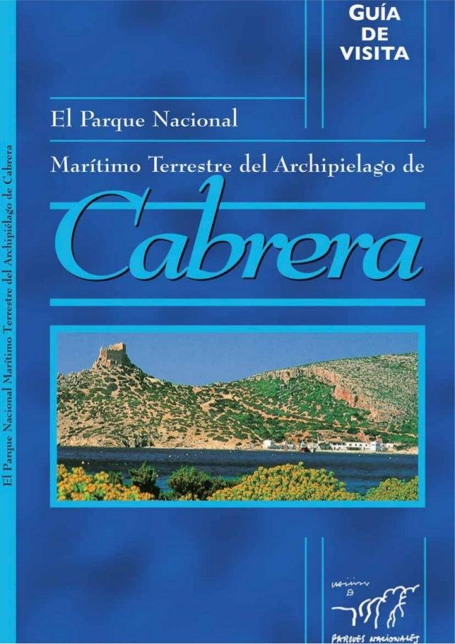 El Parque Nacional Marítimo Terrestre del Archipiélago de Cabrera Guía de visita Coordinación Jorge Moreno y José Pino Tex...