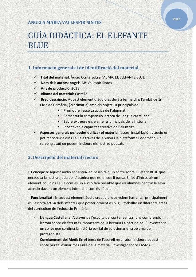 ÀNGELA MARIA VALLESPIR SINTES  GUÍA DIDÀCTICA: EL ELEFANTE BLUE 1. Informació generals i de identificació del material  ...