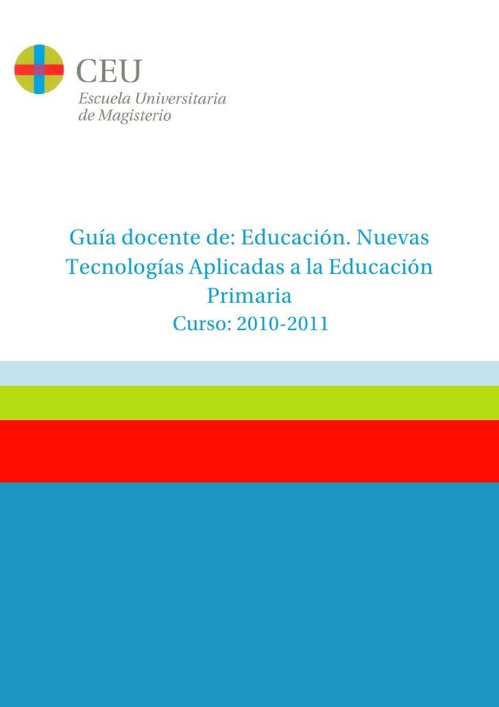 Guía docente de: Educación. NuevasTecnologías Aplicadas a la Educación             Primaria          Curso: 2010-2011