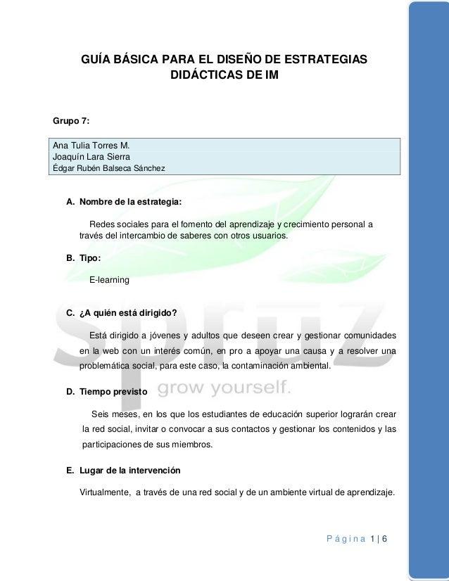 P á g i n a 1   6 GUÍA BÁSICA PARA EL DISEÑO DE ESTRATEGIAS DIDÁCTICAS DE IM Grupo 7: Ana Tulia Torres M. Joaquín Lara Sie...
