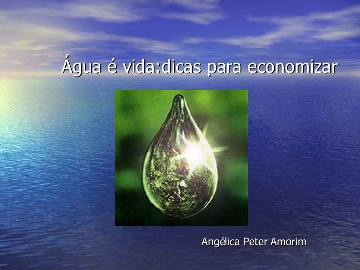 àGua E Vida  Dicas Para Economizar   AngéLica Peter Amorim