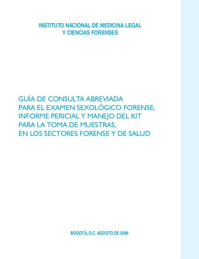 INSTITUTO NACIONAL DE MEDICINA LEGAL              Y CIENCIAS FORENSESGUÍA DE CONSULTA ABREVIADAPARA EL EXAMEN SEXOLÓGICO F...