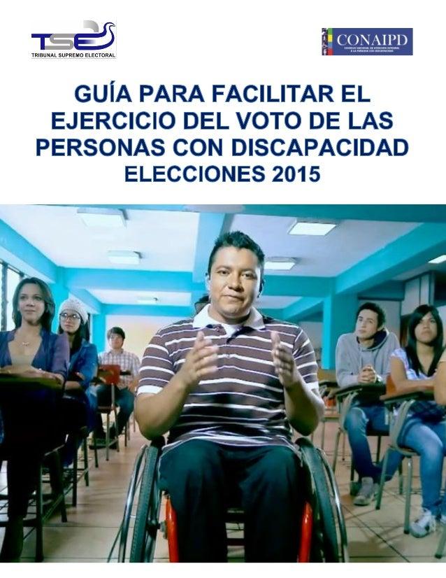 1Guía para facilitar el ejercicio del voto de Personas con Discapacidad durante la Elección 2015 CONTENIDO Pg. Presentació...