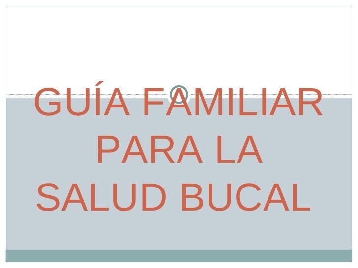 GUÍA FAMILIAR PARA LA SALUD BUCAL