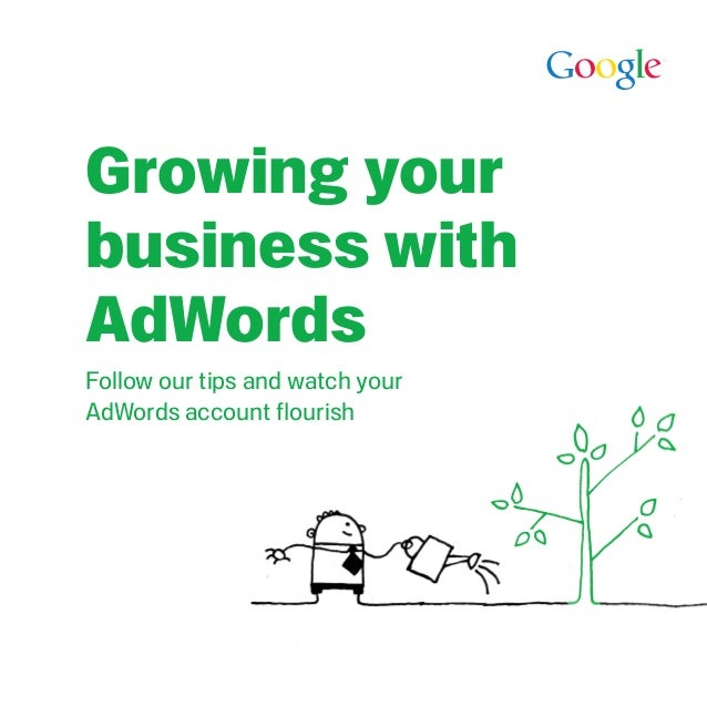 Growing yourbusiness withAdWords Follow our tips and watch yourAdWords account flourish