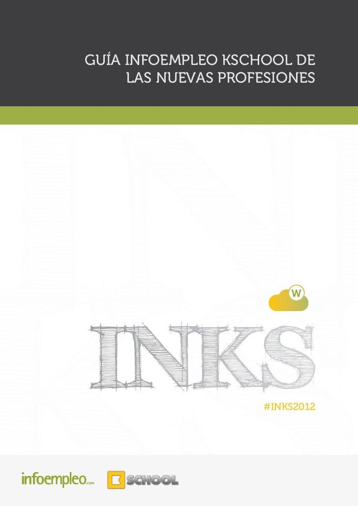 GUÍA INFOEMPLEO KSCHOOL DE     LAS NUEVAS PROFESIONES                    #INKS2012