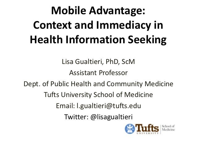 Mobile Advantage: Context and Immediacy in Health Information Seeking            Lisa Gualtieri, PhD, ScM               As...