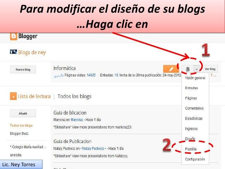 Para modificar el diseño de su blogs                 …Haga clic enLic. Ney Torres