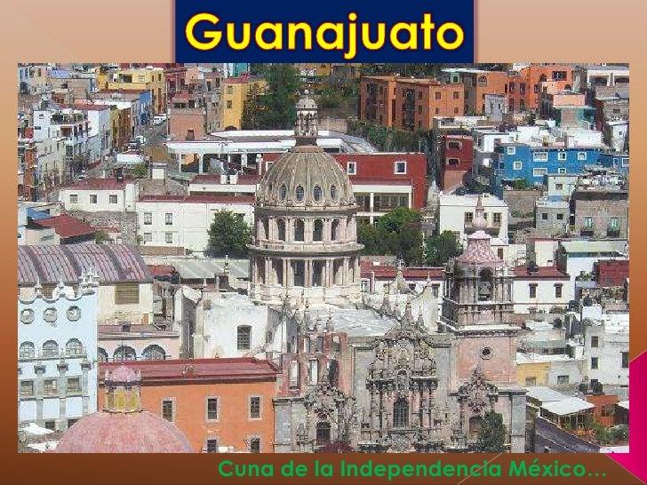 Guanajuato<br />Cuna de la Independencia México… <br />