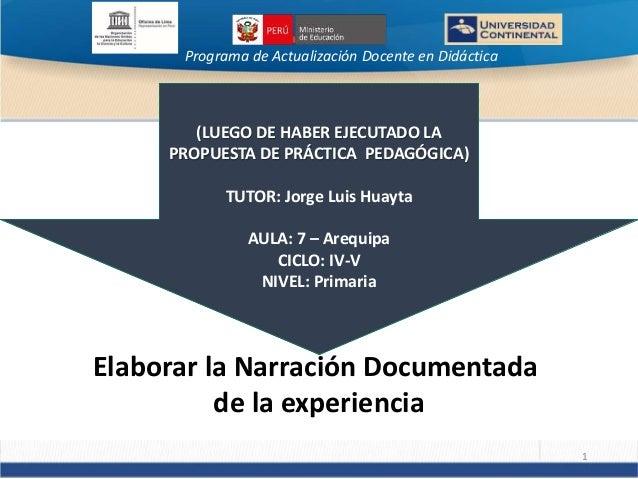 Programa de Actualización Docente en Didáctica 1 (LUEGO DE HABER EJECUTADO LA PROPUESTA DE PRÁCTICA PEDAGÓGICA) TUTOR: Jor...