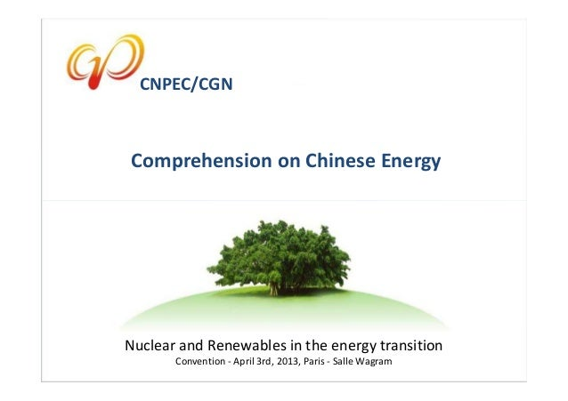 CNPEC/CGN       CNPEC/CGN      Comprehension on Chinese Energy     Nuclear and Renewables in the energy transition        ...