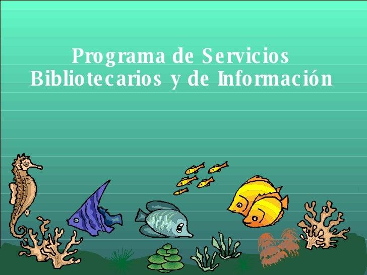 Programa de Servicios Bibliotecarios y de Información