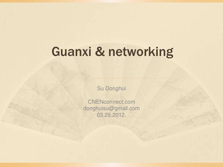 Guanxi & networking        Su Donghui      CNENconnect.com    donghuisu@gmail.com        03.29.2012.