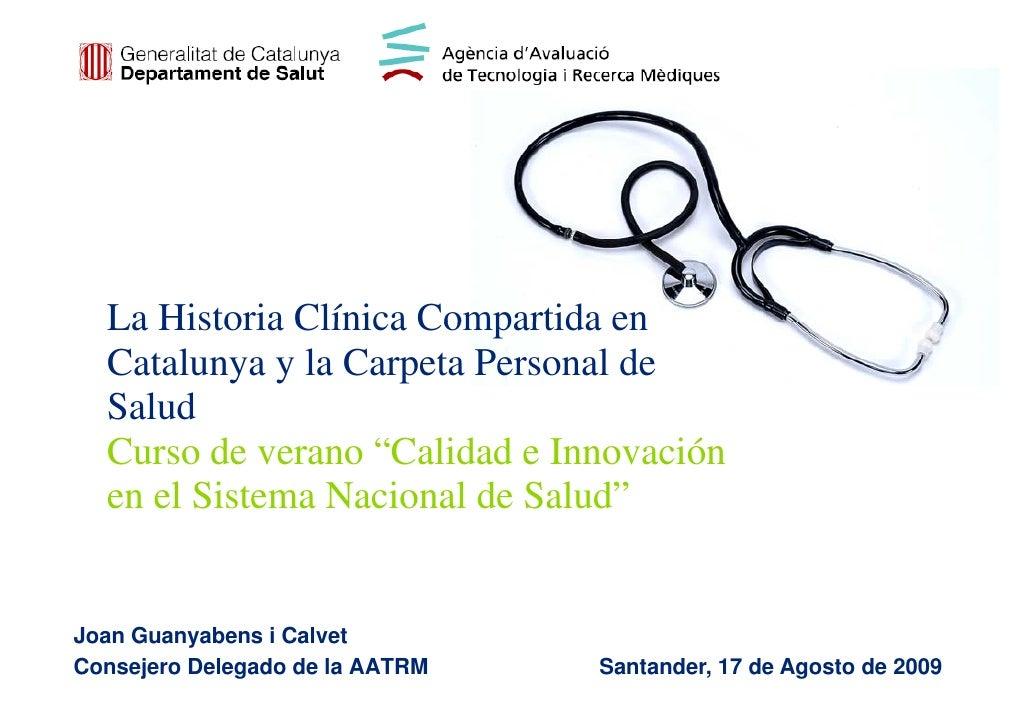 """La Historia Clínica Compartida en   Catalunya y la Carpeta Personal de   Salud   Curso de verano """"Calidad e Innovación   e..."""
