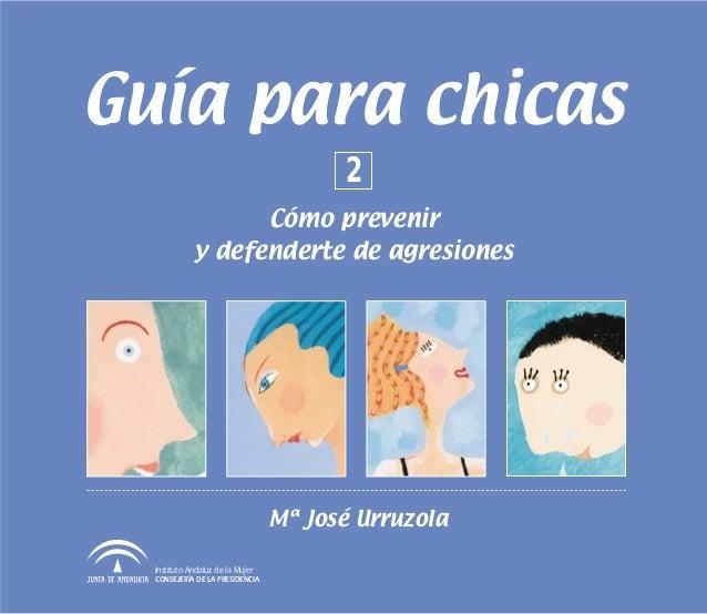Guía para chicas                                        2                   Cómo prevenir             y defenderte de agre...