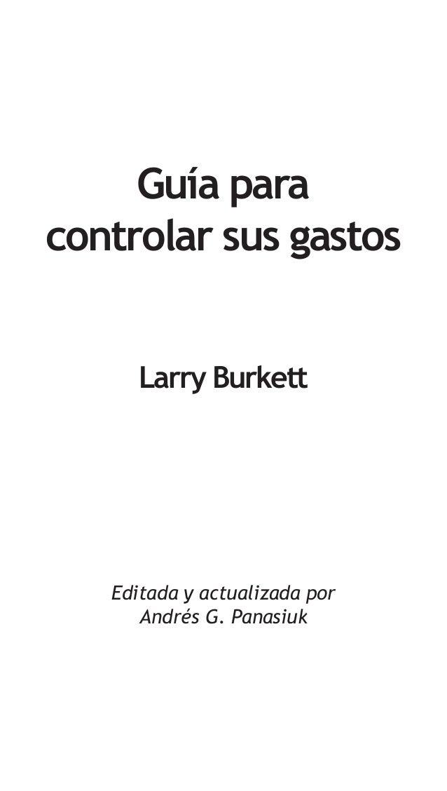 Guía para controlar sus gastos Larry Burkett  Editada y actualizada por Andrés G. Panasiuk