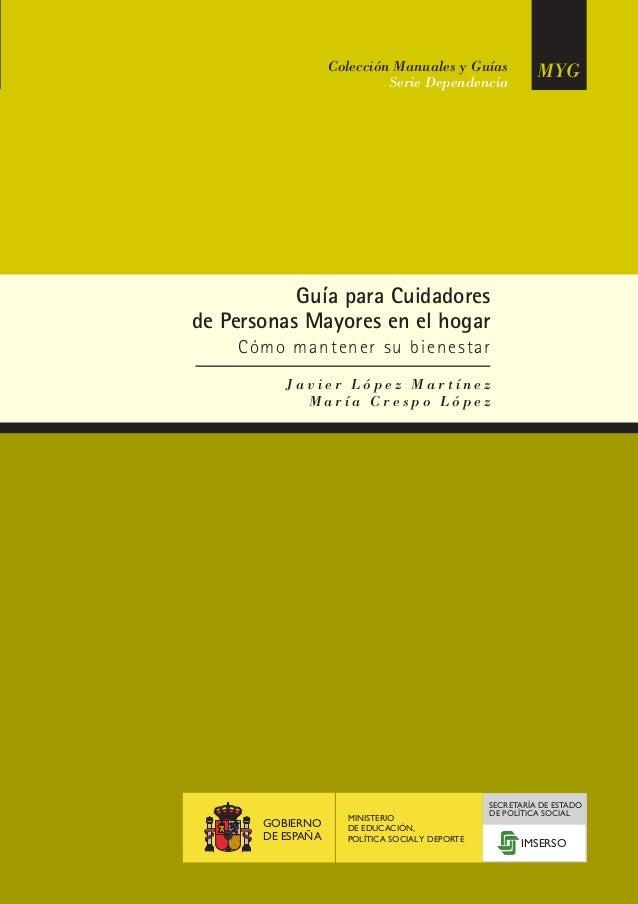 Colección Manuales y Guías Serie Dependencia MYGMYG 2 Guía para Cuidadores de Personas Mayores en el hogar Cómo mantener s...