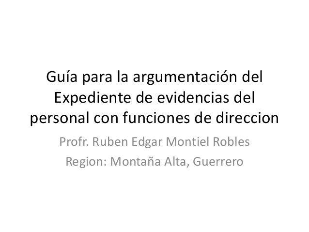 Guía para la argumentación del Expediente de evidencias del personal con funciones de direccion Profr. Ruben Edgar Montiel...