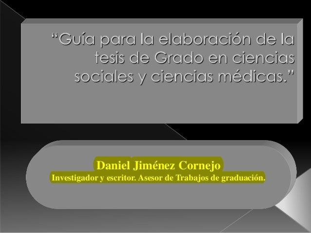 Daniel Jiménez Cornejo Investigador y escritor. Asesor de Trabajos de graduación.