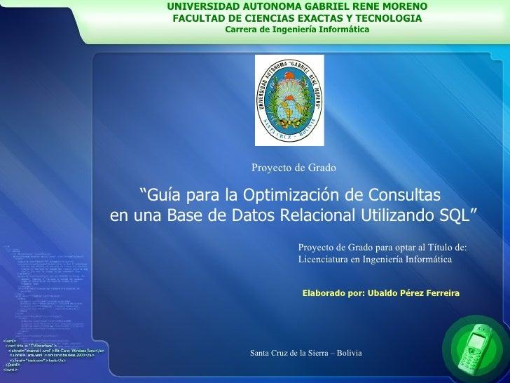""""""" Guía para la Optimización de Consultas  en una Base de Datos Relacional Utilizando SQL"""" UNIVERSIDAD AUTONOMA GABRIEL REN..."""