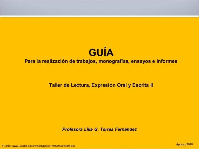 GUÍA Para la realización de trabajos, monografías, ensayos e informes Taller de Lectura, Expresión Oral y Escrita II Agost...