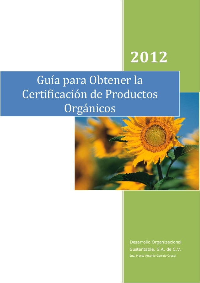 2012 Guía para Obtener la Certificación de Productos Orgánicos  Desarrollo Organizacional Sustentable, S.A. de C.V. Ing. M...