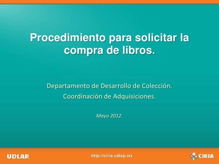 Procedimiento para solicitar la      compra de libros.   Departamento de Desarrollo de Colección.       Coordinación de Ad...