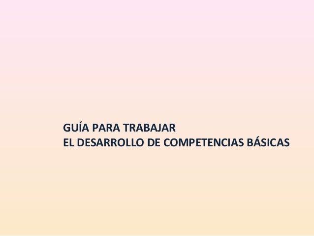 GUÍA PARA TRABAJAREL DESARROLLO DE COMPETENCIAS BÁSICAS