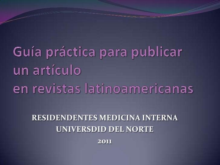 Guía práctica para publicar un artículo en revistas latinoamericanas<br />RESIDENDENTES MEDICINA INTERNA<br />UNIVERSDID D...