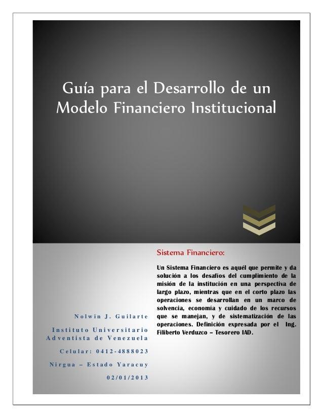10Guía para el Desarrollo de unModelo Financiero InstitucionalN o l w i n J . G u i l a r t eI n s t i t u t o U n i v e r...