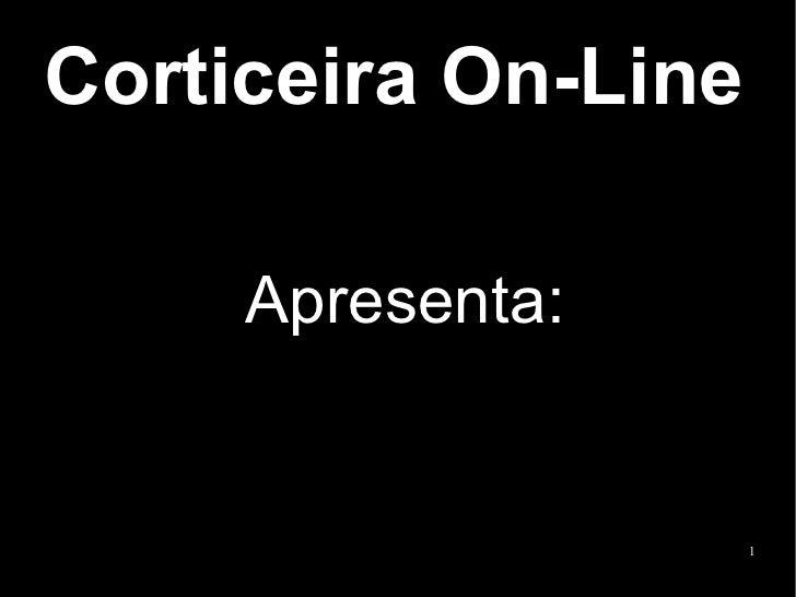Corticeira On-Line  Apresenta: