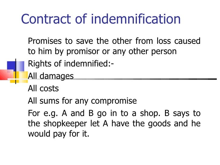 Contract of indemnification Promises to save the other from loss caused to him by promisor or any other person Rights of i...