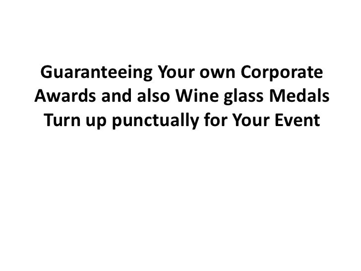 Guaranteeing Your own CorporateAwards and also Wine glass Medals Turn up punctually for Your Event