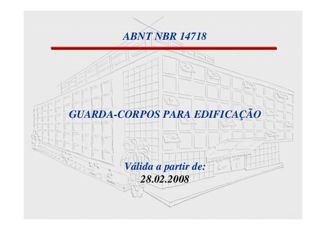 ABNT NBR 14718 GUARDA-CORPOS PARA EDIFICAÇÃO Válida a partir de: 28.02.2008