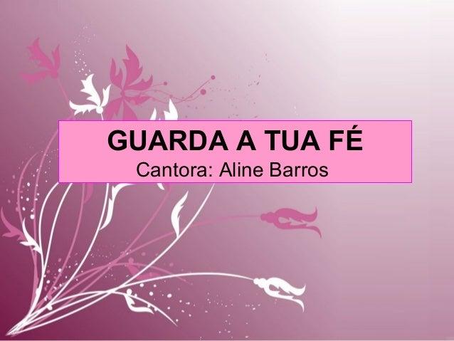 GUARDA A TUA FÉ Cantora: Aline Barros