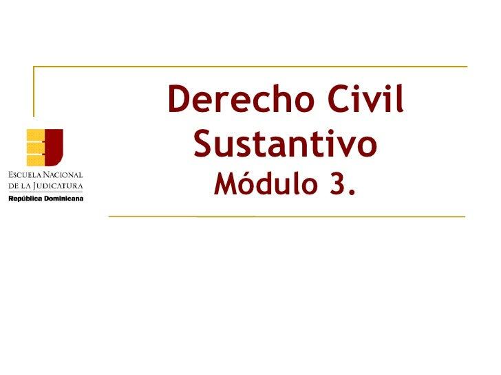 Derecho Civil Sustantivo Módulo 3.