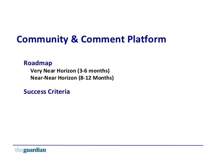 Community & Comment Platform Roadmap Very Near Horizon (3-6 months) Near-Near Horizon (8-12 Months) Success Criteria