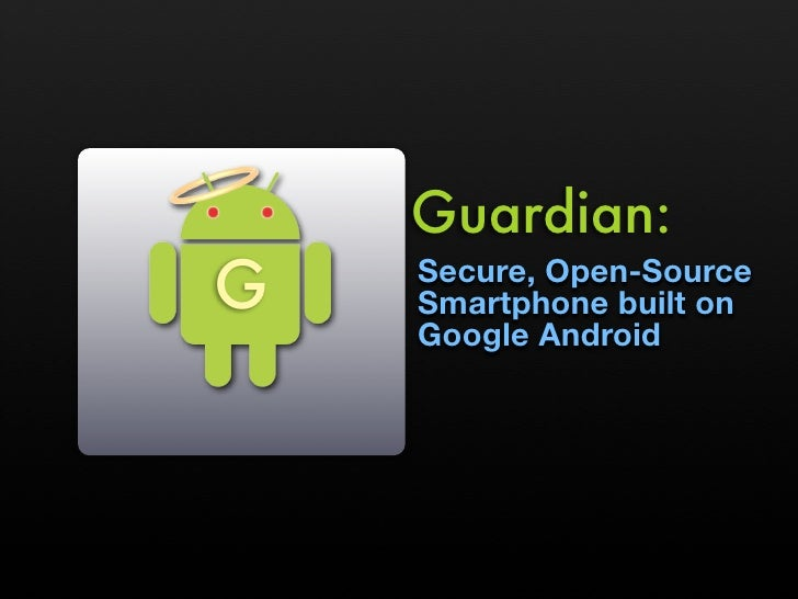 Guardian: G   Secure, Open-Source     Smartphone built on     Google Android
