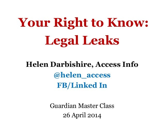 Your Right to Know: Legal Leaks Helen Darbishire, Access Info @helen_access FB/Linked In Guardian Master Class 26 April 20...