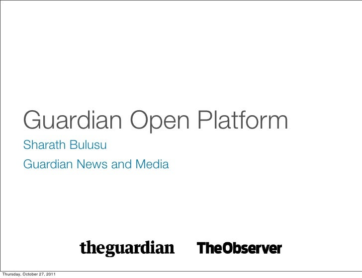 Guardian Open Platform          Sharath Bulusu          Guardian News and MediaThursday, October 27, 2011