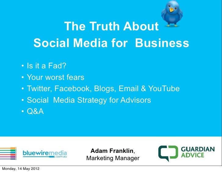 The Truth About               Social Media for Business         •   Is it a Fad?         •   Your worst fears         •   ...