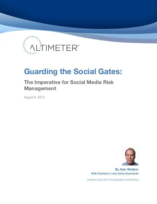 Guarding the Social Gates:The Imperative for Social Media RiskManagementAugust 9, 2012                                    ...