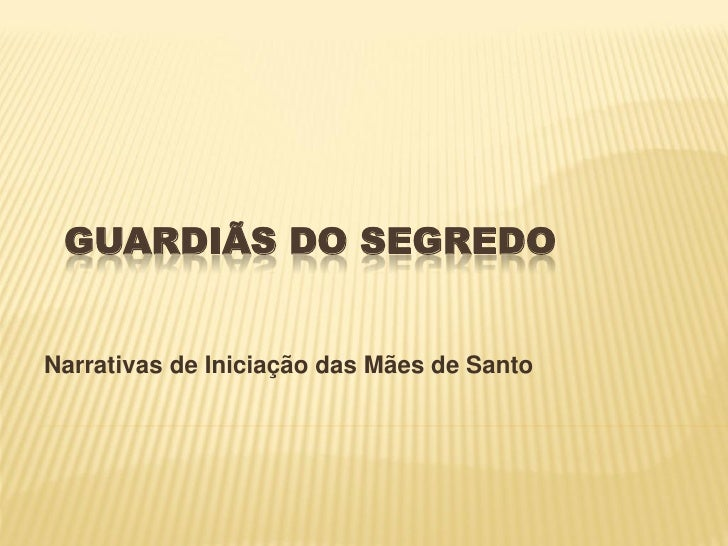 GUARDIÃS DO SEGREDONarrativas de Iniciação das Mães de Santo
