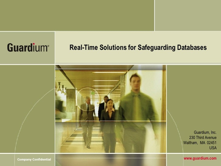 Guardium, Inc. 230 Third Avenue Waltham,  MA  02451 USA www.guardium.com Real-Time Solutions for Safeguarding Databases