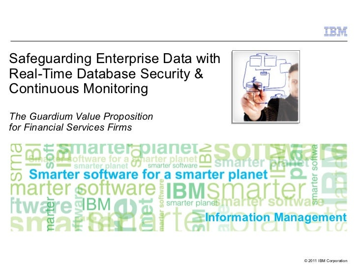 Safeguarding Enterprise Data withReal-Time Database Security &Continuous MonitoringThe Guardium Value Propositionfor Finan...