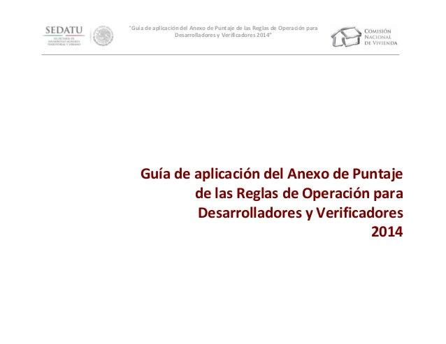 """""""Guía de aplicación del Anexo de Puntaje de las Reglas de Operación para Desarrolladores y Verificadores 2014""""  Guía de ap..."""