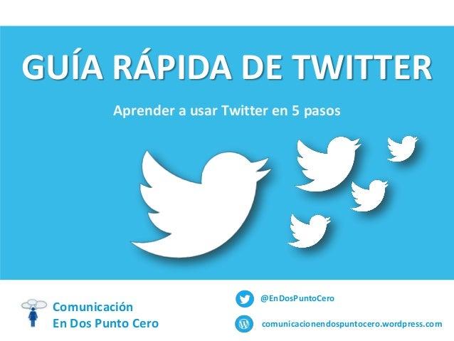 GUÍA RÁPIDA DE TWITTER Aprender a usar Twitter en 5 pasos  Comunicación En Dos Punto Cero  @EnDosPuntoCero comunicacionend...